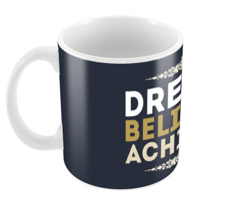 Dream Believe Achieve Coffee Mugs | Artist : Designerchennai