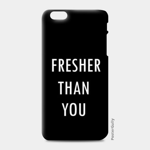FRESHER THAN YOU iPhone 6 Plus/6S Plus Cases | Artist : Shruti aggarwal