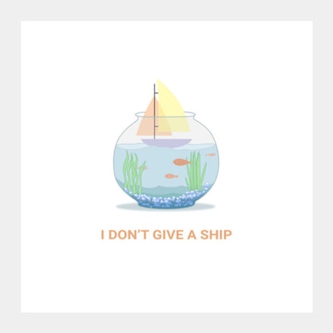 I don't give a ship Square Art Prints | Artist : Arpita Gogoi