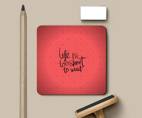Life is too short to wait Coasters | Artist : Pallavi Rawal