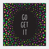 Color pop typography 'go get it' Square Art Prints | Artist : Stuti Bajaj