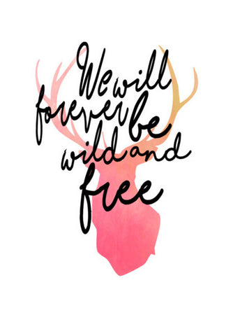 We Will Forever Be Wild And Free. Wall Art | Artist : Anniez Artwork