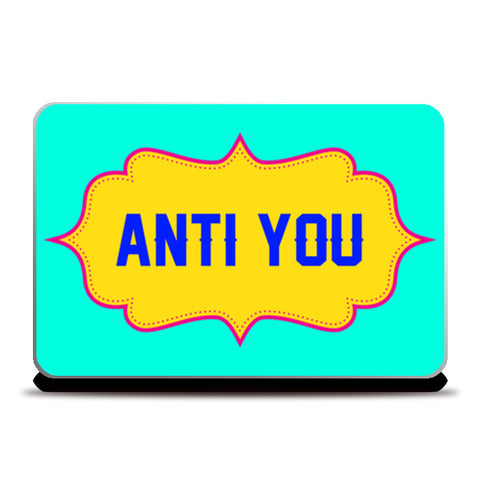 Anti You Laptop Skins | Artist : Harpreet Kaur