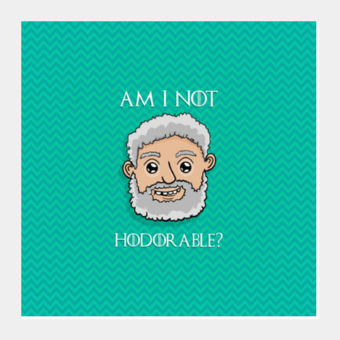Am I Not Hodorable?  Hold The Door Square Art Prints PosterGully Specials