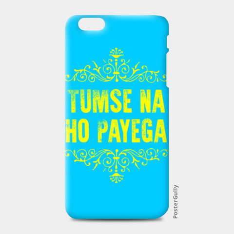 iPhone 6/6S Plus Cases, Tumse Na Ho Payega iPhone 6 Plus/6S Plus Cases | Artist : Ginita Sahni, - PosterGully