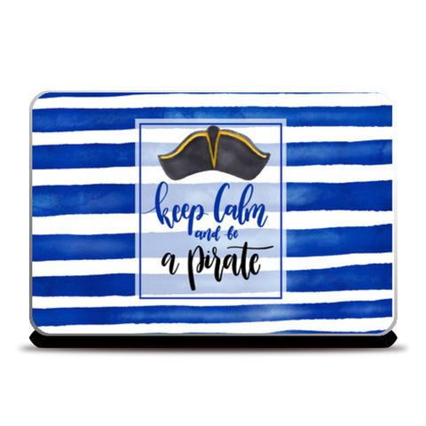 keep calm and be a pirate Laptop Skins | Artist : Creative DJ