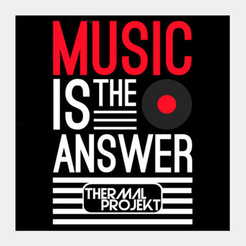 Square Art Prints, Music Is The Answer Square Art Prints | Artist : Thermal Projekt, - PosterGully