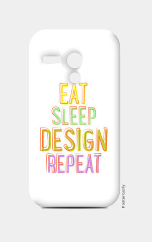 Eat Sleep Design Repeat Moto G Cases | Artist : Dhruv Narelia