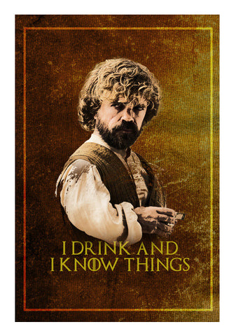 Game of Thrones | Tyrion Lannister | I Drink and I Know Things Wall Art | Artist : Vivid Corner