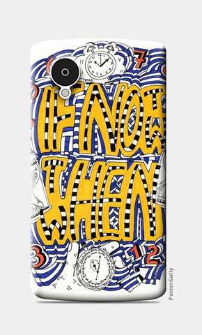 Nexus 5 Cases, If not NOW then WHEN Nexus 5 Case | Artist : Suneera Heloise Mendonsa, - PosterGully
