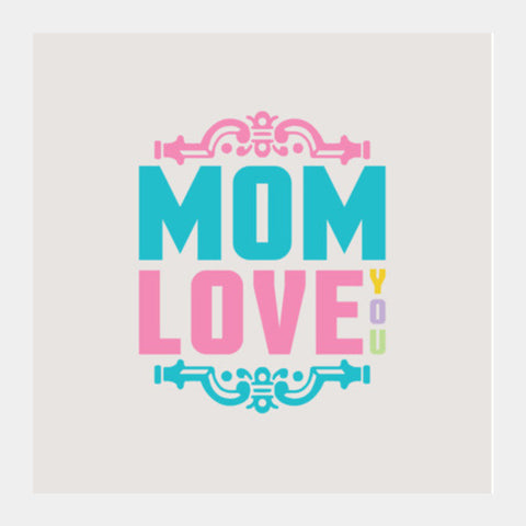 Mom Love You Art Square Art Prints PosterGully Specials