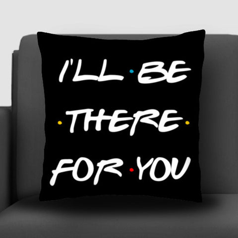 FRIENDS I'LL BE THERE FOR YOU Cushion Covers | Artist : Manju Nk