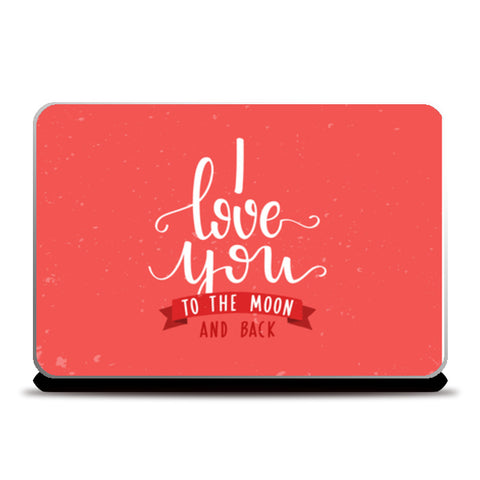 I Love You To The Moon And Back  Laptop Skins | Artist : Creative DJ