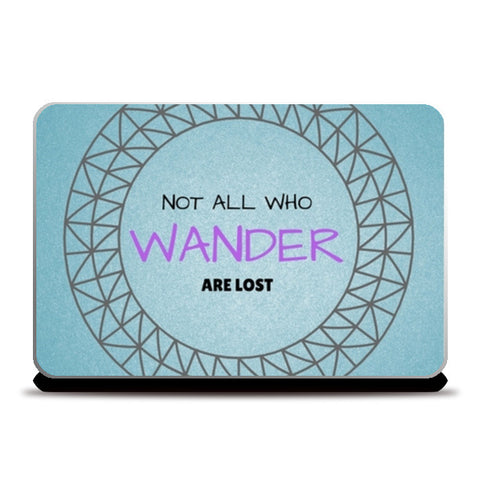 Not all who wander are lost Laptop Skins | Artist : Pallavi Rawal