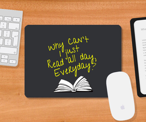 Why Can't I Just Read All Day? Mousepad | Artist : Kaushal Faujdar