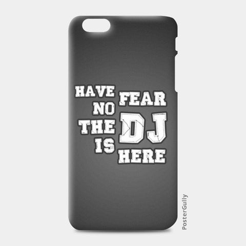 iPhone 6 Plus / 6s Plus Cases, Have No Fear The DJ Is Here - iPhone 6 Plus / 6s Plus | Artist : DJ Ravish, - PosterGully