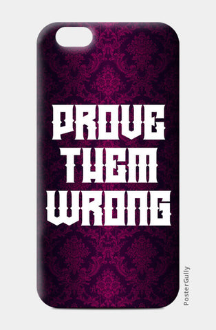 Prove Them Wrong iPhone 6/6S Cases | Artist : Vaishak Seraphim