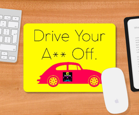 Mousepad, Drive Your Ass Off Mousepad | Artist: Sukhmani Kaur, - PosterGully