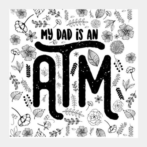 My Dad Is An ATM Typography Square Art Prints PosterGully Specials