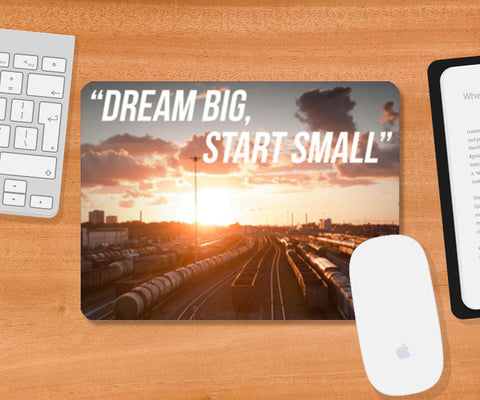 Dream big, start small Mousepad | Artist : Rahul Bagdai