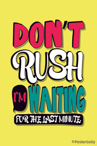 Don't Rush I'm Waiting For The Last Minute Typography Artwork