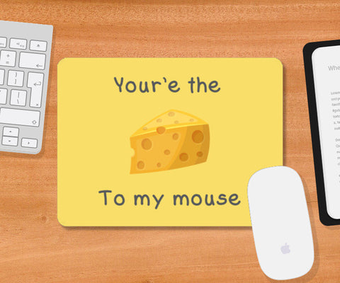 You're the cheese to my mouse. Mousepad | Artist : Pallavi Bhargava