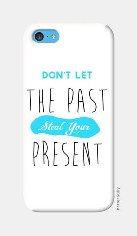 iPhone 5c Cases, Don't Let The Past Steal Your Present iPhone 5c Cases | Artist : Noman Shaikh, - PosterGully