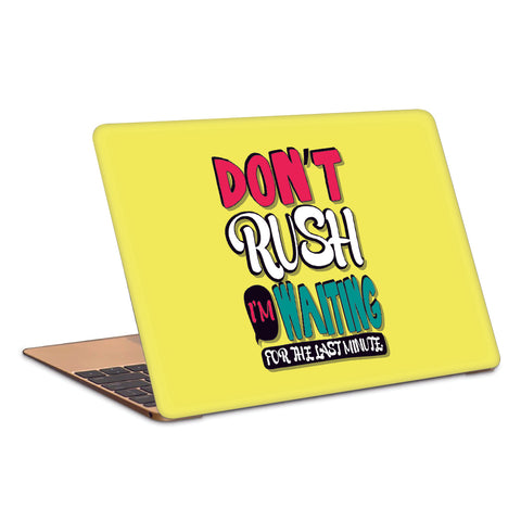 Don't Rush I'm Waiting For The Last Minute Typography Artwork Laptop Skin