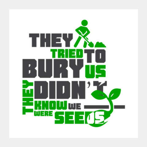 Quote - They tried to bury us Square Art Prints | Artist : Abhay Sigh Sengar