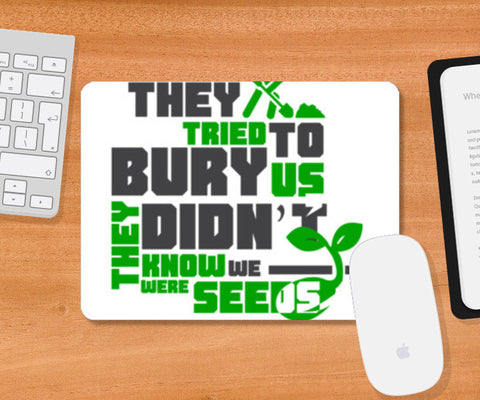 Quote - They tried to bury us Mousepad | Artist : Abhay Sigh Sengar