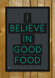 Glass Framed Posters, I Believe In Good Food Glass Framed Poster, - PosterGully - 1