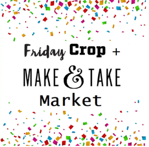 Friday Crop Event + Make & Take Market
