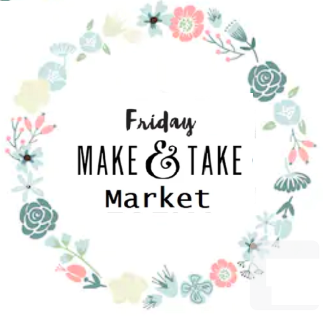 Friday 10/9 Make & Take Market