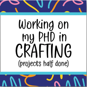 "SQUARE BUTTON - ""PHD IN CRAFTING"""