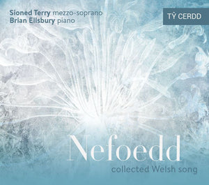 Nefoedd: collected Welsh song (Sioned Terry, mezzo-soprano; Brian Ellsbury, piano)