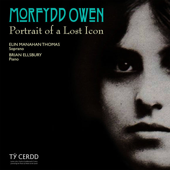 Morfydd Owen: Portrait of a Lost Icon (Elin Manahan Thomas, soprano; ; Brian Ellsbury, piano)