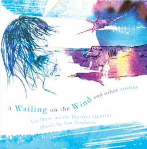A Wailing on the Wind and other stories performed by the Mavron String Quartet