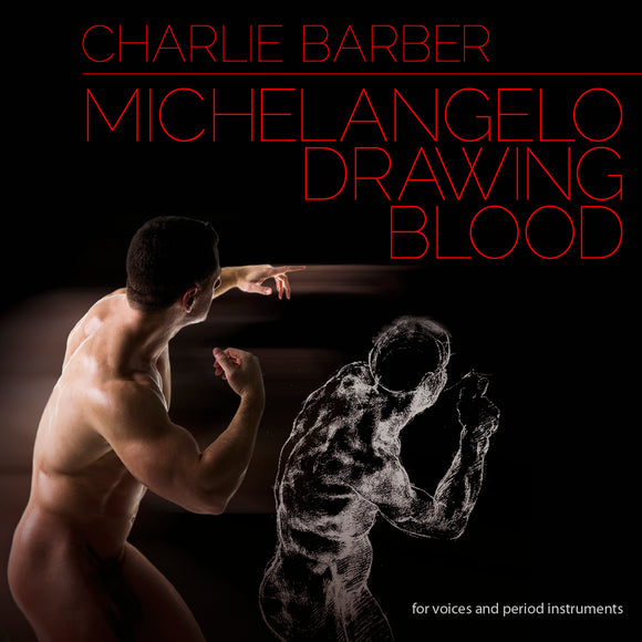 Charlie Barber - Michelangelo Drawing Blood