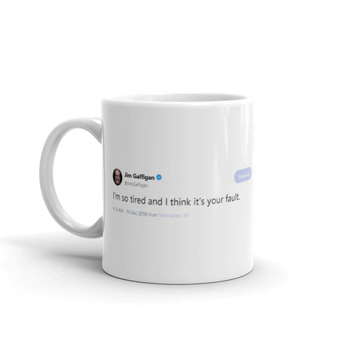 I'm so tired and I think it's your fault. @JimGaffigan - Funny Coffee Mugs | Novelty Mugs | Best Coffee Mugs