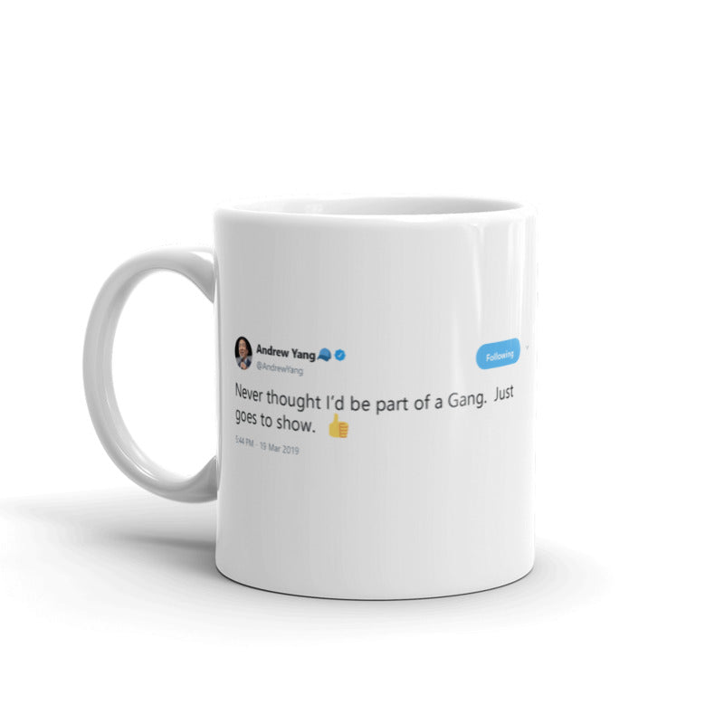 Never thought I'd be part of a Gang @andrewyang - Funny Coffee Mugs | Novelty Mugs | Best Coffee Mugs
