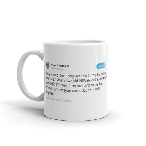 Why would Kim Jong-un insult me @realDonaldTrump - Tweets On a Mug | The Best Coffee Mugs on Earth.