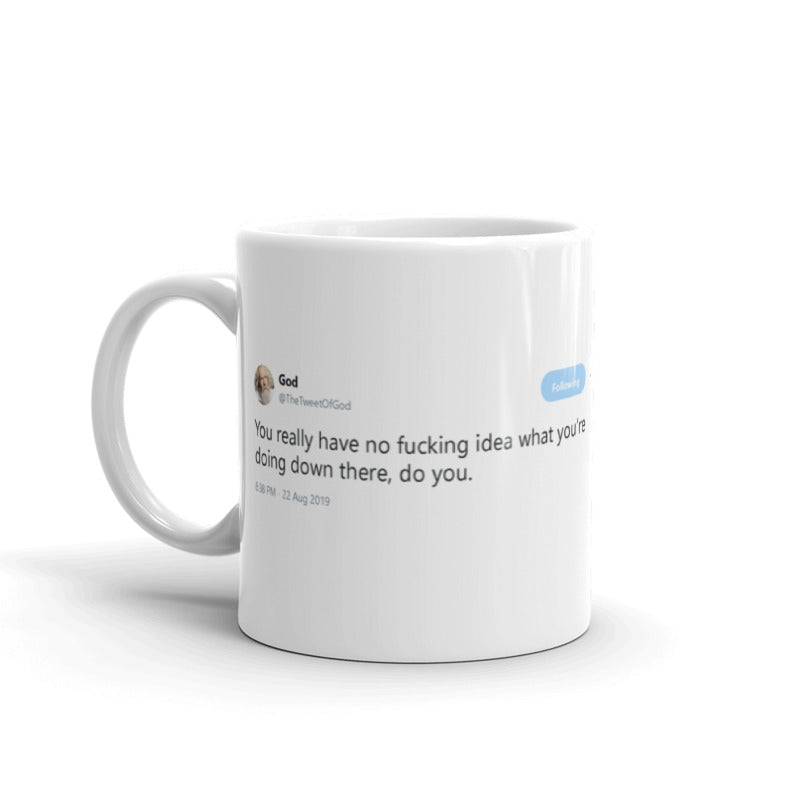No f***ing idea what you're doing down there @TheTweetOfGod - Funny Coffee Mugs | Novelty Mugs | Best Coffee Mugs