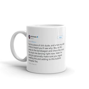 You're a piece of shit dude @Banks - Funny Coffee Mugs | Novelty Mugs | Best Coffee Mugs