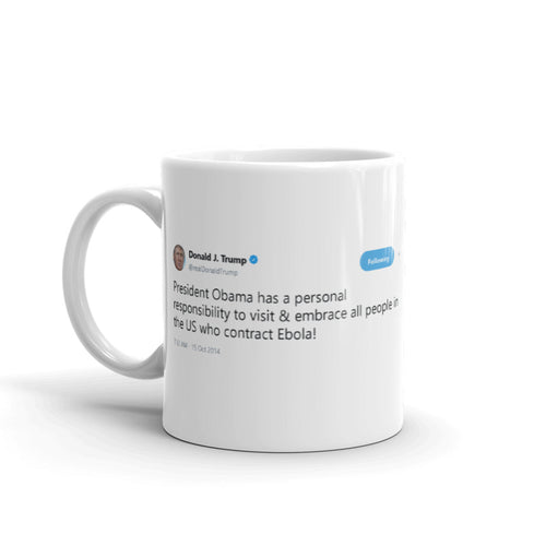 Personal responsibility to visit & embrace all people in the US who contract Ebola! @realDonaldTrump - Funny Coffee Mugs | Novelty Mugs | Best Coffee Mugs