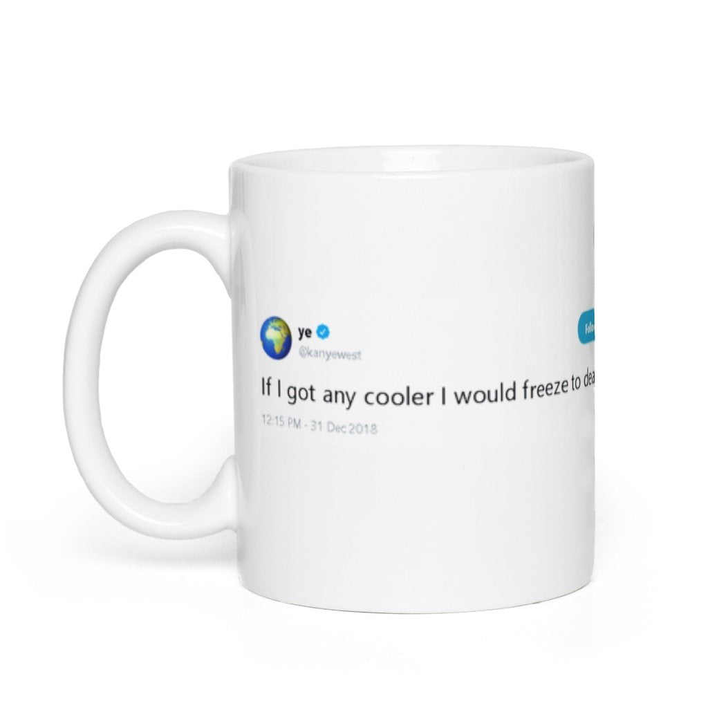If I got any cooler I would freeze to death @Kanyewest - Funny Coffee Mugs | Novelty Mugs | Best Coffee Mugs