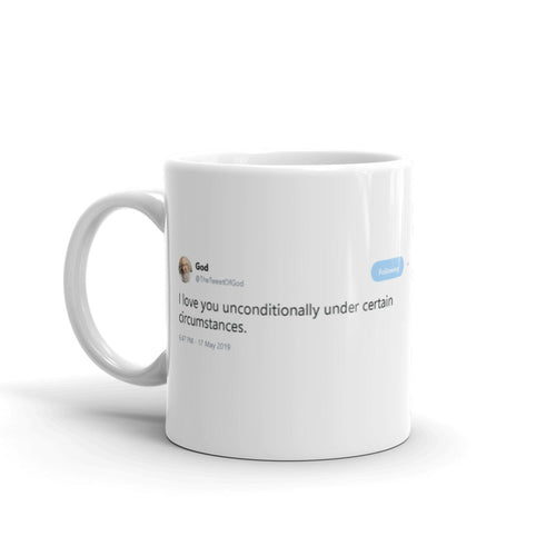 I love you unconditionally under certain circumstances. @TheTweetOfGod - Funny Coffee Mugs | Novelty Mugs | Best Coffee Mugs
