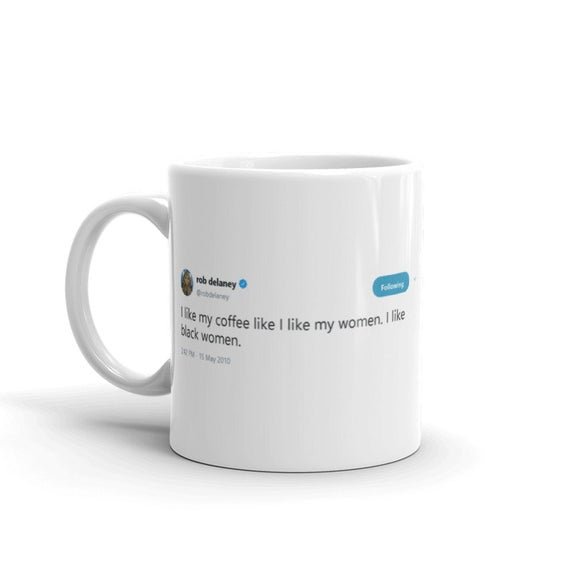 I like my coffee like I like my women @robdelaney - Funny Coffee Mugs | Novelty Mugs | Best Coffee Mugs