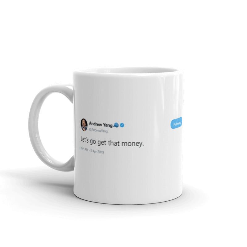Let's go get that money @andrewyang - Funny Coffee Mugs | Novelty Mugs | Best Coffee Mugs