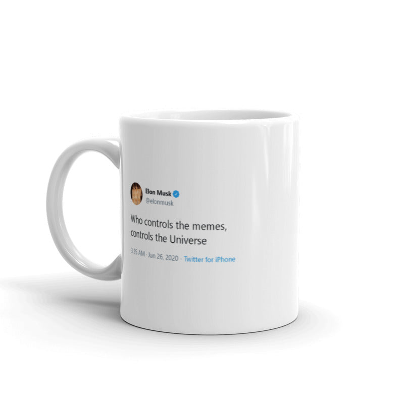 Who controls the memes, controls the Universe @elonmusk - Funny Coffee Mugs | Novelty Mugs | Best Coffee Mugs