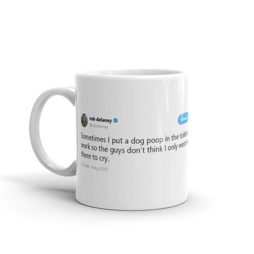 Sometimes I put a dog poop in the toilet @robdelaney - Funny Coffee Mugs | Novelty Mugs | Best Coffee Mugs